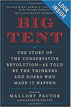 Big Tent: The Story of the Conservative Revolution--As Told by the Thinkers and Doers Who Made It Happen by Mallory Factor and Elizabeth Factor