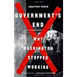 Government's End: Why Washington Stopped Working ~ Jonathan Rauch