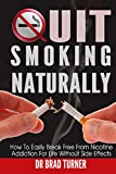 img - for Quit Smoking Naturally: How To Break Free From Nicotine Addiction For Life Without Side Effects (Stop The Smoking Habit Permanently, The Easy Way, No ... (The Doctor's Smarter Self Healing Series) book / textbook / text book
