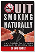 Quit Smoking: Naturally: How To Break Free From Nicotine Addiction For Life Without Side Effects (Stop The Smoking  Habit Permanently, The Easy Way, No ... Smoking Hypnosis, Stop Smoking Now, Cancer)