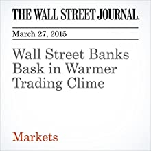 Wall Street Banks Bask in Warmer Trading Clime (       UNABRIDGED) by John Carney Narrated by Ken Borgers