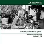 Can the Mind Observe Without Comparison: Eight Small Group Discussions, Malibu, USA, 1970 | Jiddu Krishnamurti