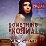 Something like Normal | Monica James