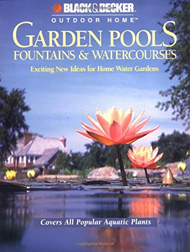 Garden Pools, Fountains And Watercourses (Black & Decker Outdoor Home)