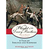 The Plight of the Darcy Brothers: A Tale of Siblings and Surprises (Pride & Prejudice Continues)by Marsha Altman