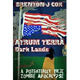 Atrum Terra:  Dark Lands: A Potentially True Zombie Apocalypsedi Brenton J Cox