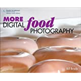 MORE Digital Food Photography ~ Bill Brady