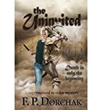 img - for [ THE UNINVITED ] By Dorchak, F P ( Author) 2013 [ Paperback ] book / textbook / text book