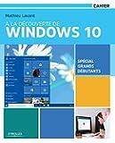 À la découverte de Windows 10 : Spécial grands débutants