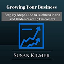Growing Your Business: Step by Step Guide to Business Plans and Understanding Customers Audiobook by Susan Kilmer Narrated by Peter L Delloro