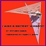 I Was a Secret Weapon | Richard Sabia