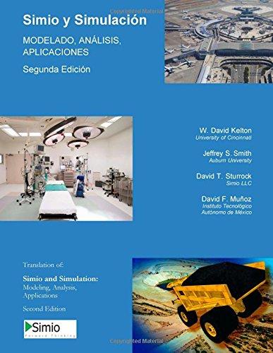 Simio y Simulacion: MODELADO, ANALISIS,  APLICACIONES: Segunda Edicion - Espanol