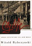 City Life : Urban Expectations in a New World (0684813025) by Rybczynski, Witold