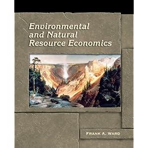 Environmental and Natural Resource Economics Frank A. Ward