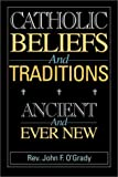 Catholic Beliefs and Traditions: Ancient and Ever New