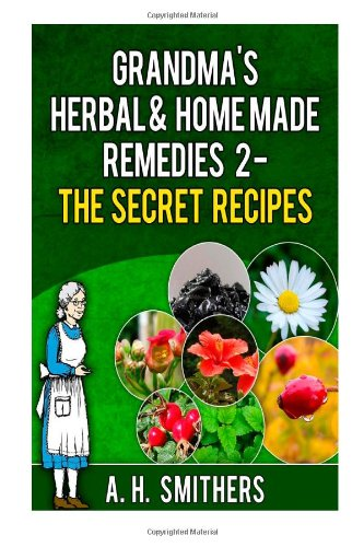 Grandma'S Herbal Remedies 2 - The Secret Recipes (Grandma'S Series) (Volume 3)