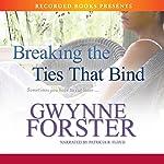 Breaking the Ties That Bind | Gwynne Forster