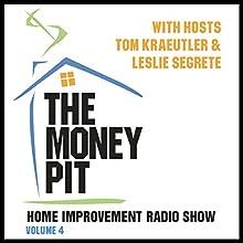 The Money Pit, Vol. 4: With Hosts Tom Kraeutler & Leslie Segrete Radio/TV Program by Tom Kraeutler, Leslie Segrete Narrated by Tom Kraeutler, Leslie Segrete