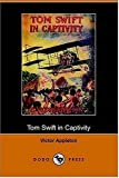 img - for Tom Swift in Captivity, or a Daring Escape by Airship (Dodo Press) book / textbook / text book