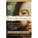 Jesus Interrupted: Revealing the Hidden Contradictions in the Bible (And Why We Don't Know About Them)by Bart D Ehrman