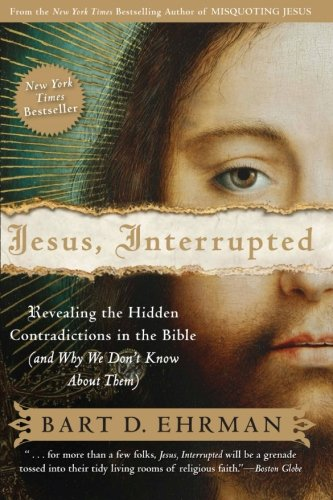 Jesus Interrupted: Revealing the Hidden Contradictions in the Bible (and Why We Don&#039;t Know About Them)