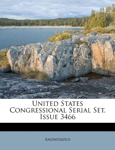 United States Congressional Serial Set, Issue 3466