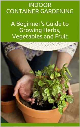 Ebook indoor container gardening a beginner 39 s guide to for Indoor vegetable gardening beginner
