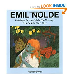 Emil Nolde: Catalogue Raisonne of the Oil Paintings: Volume Two 1915-1951 Martin Urban and Gudran Parsons