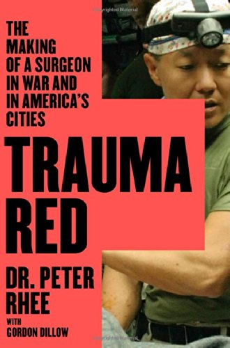 Trauma Red: The Making of a Surgeon in War and in America's Cities, by Peter Rhee