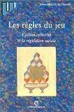 echange, troc Jean-Daniel Reynaud - Les Règles du jeu: L'action collective et la régulation sociale