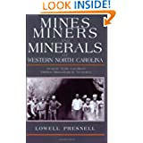 Mines, Miners, and Minerals of Western North Carolina: Western North Carolina's Hidden Mineralogical Treasures...