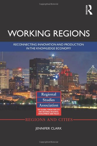 Working Regions: Reconnecting Innovation and Production in the Knowledge Economy (Regions and Cities)