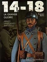 14-18 La Grande Guerre : Armes, uniformes, matériels