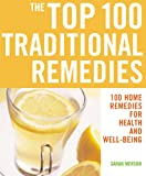 The Top 100 Traditional Remedies: 100 Home Remedies for Health and Well-Being (The Top 100 Recipes Series) (1844833186) by Sarah Merson