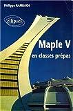 echange, troc Philippe Rambach - Maple V en classes prépas