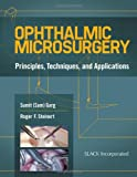 Ophthalmic Microsurgery: Principles Techniques and Applications