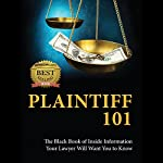 Plaintiff 101: The Black Book of Inside Information Your Lawyer Will Want You to Know | Karen R. Mertes,Michael J. Harvey