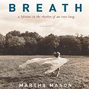 Breath: A Lifetime in the Rhythm of an Iron Lung: A Memoir | [Martha Mason]