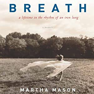 Breath: A Lifetime in the Rhythm of an Iron Lung: A Memoir | [Martha Mason]