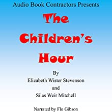 The Children's Hour Audiobook by Elizabeth Wister Stevenson, Silas Weir Mitchell Narrated by Flo Gibson