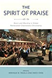 "BOOKS RECEIVED: Ingalls and Yong, eds., ""The Spirit of Praise: Music and Worship in Global Pentecostal-Charismatic Christianity"" (Penn State UP, 2015)"