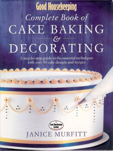 good-housekeeping-complete-book-of-cake-baking-and-decorating-a-step-by-step-guide-to-the-essential-