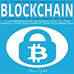 Blockchain: Understand Blockchain in a Day: A Comprehensive Introduction to the Basics of Blockchain & Cryptocurrencies | Steve Gold