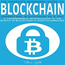 Blockchain: Understand Blockchain in a Day: A Comprehensive Introduction to the Basics of Blockchain & Cryptocurrencies Audiobook by Steve Gold Narrated by Tim Welch