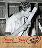 img - for Sweet Spot: 125 Years of Baseball and the Louisville Slugger by David Magee, Philip Shirley, Foreword by Ken Griffey Jr (2009) Hardcover book / textbook / text book