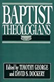 Baptist Theologians (0805420002) by George, Timothy