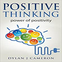 Positive Thinking: Power of Positivity Audiobook by Dylan J Cameron Narrated by Dave Wright