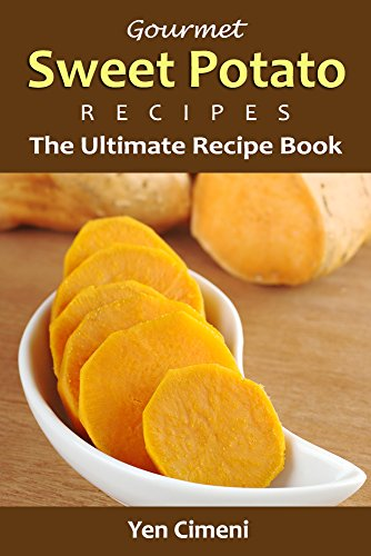 Gourmet Sweet Potato Recipes: The Ultimate Sweet Potato Recipe Book by Yen Cimeni, Content Arcade Publishing