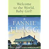 Welcome to the World, Baby Girl!: A Novel ~ Fannie Flagg