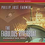 The Fabulous Riverboat: Riverworld Saga, Book 2 (       UNABRIDGED) by Philip José Farmer Narrated by Paul Hecht